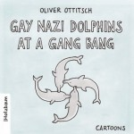 Oliver Ottitsch, Gay Nazi Dolphins at a Gang Bang